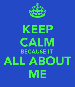 keep-calm-because-it-all-about-me